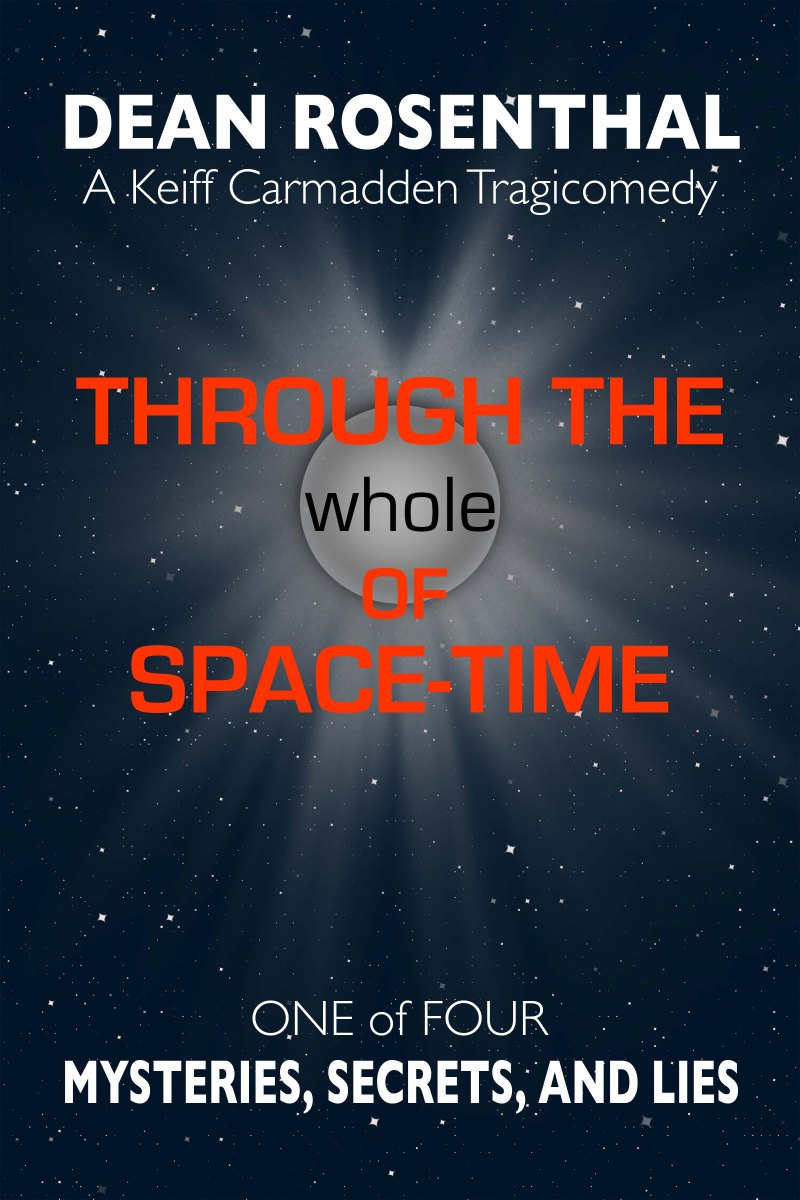 Through The Whole Of Space-Time: Mysteries, Secrets, And Lies by Dean Rosenthal [Book Spotlight - Space Opera / Satire / Mystery]