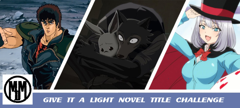 GIVE IT A LIGHT NOVEL TITLE CHALLENGE Black Butler Magical Sempai Your Name Beastars Fist Of The North Star tag header
