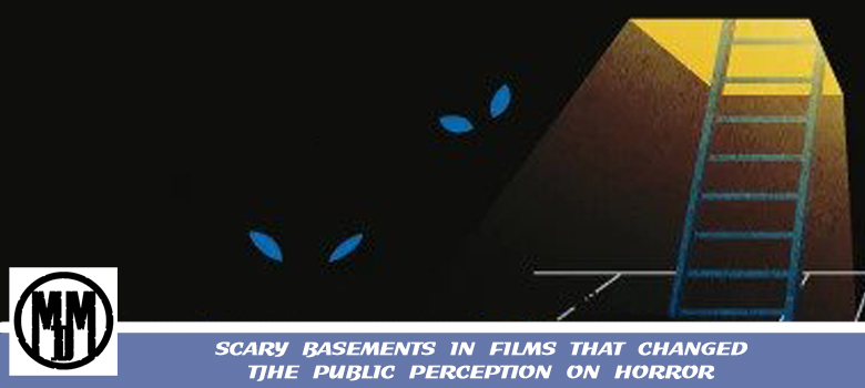 SCARY BASEMENTS IN FILMS THAT CHANGED THE PUBLIC PERCEPTION ON HORROR HEADER