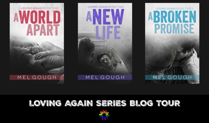 Loving Again Series Mel Gough A World Apart New Life Broken Promise Contemporary MM Romance Gay Book Promotions