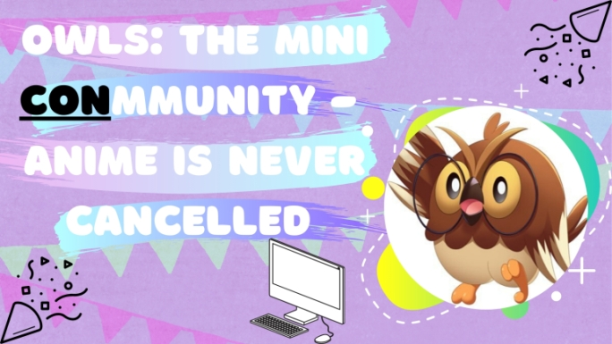owls_-the-mini-conmmunity-anime-is-never-cancelled-1