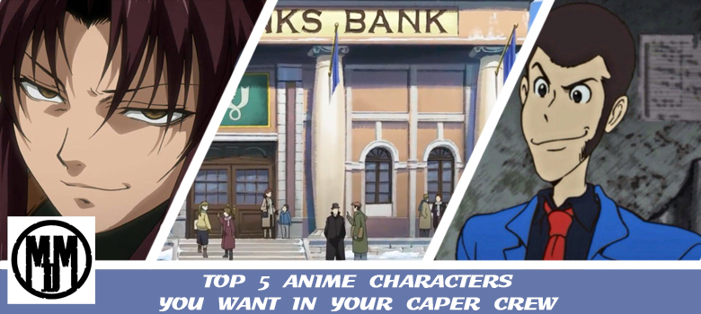 top 5 anime characters you want in your caper crew